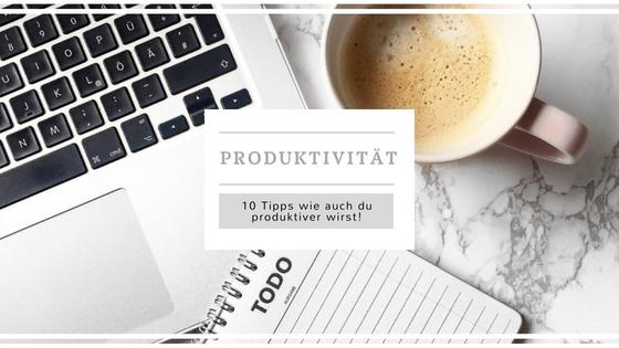 Produktivität, Tipps, Hacks, Tricks, produktiver werden, produktiv,